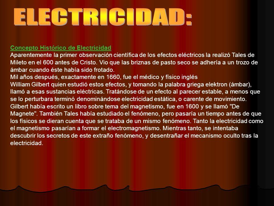 Concepto Histórico de Electricidad Aparentemente la primer observación científica de los efectos eléctricos la realizó Tales de Mileto en el 600 antes de Cristo.