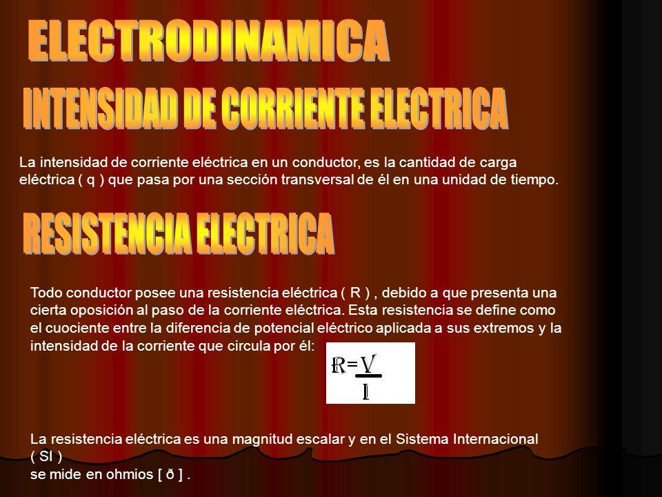 La intensidad de corriente eléctrica en un conductor, es la cantidad de carga eléctrica ( q ) que pasa por una sección transversal de él en una unidad de tiempo.