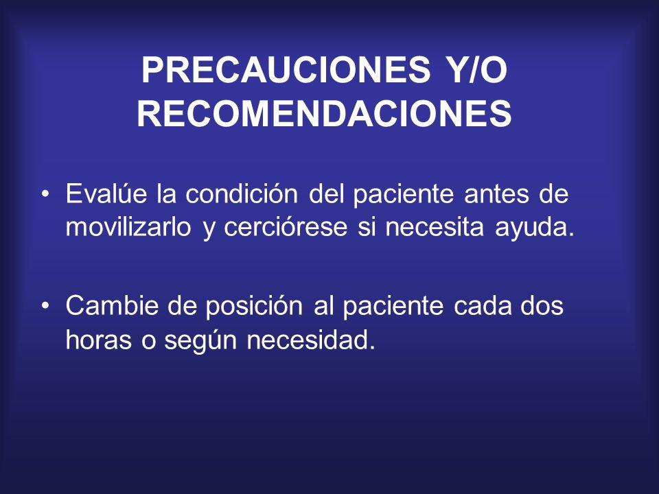 PRECAUCIONES Y/O RECOMENDACIONES Evalúe la condición del paciente antes de movilizarlo y cerciórese si necesita ayuda. Cambie de posición al paciente