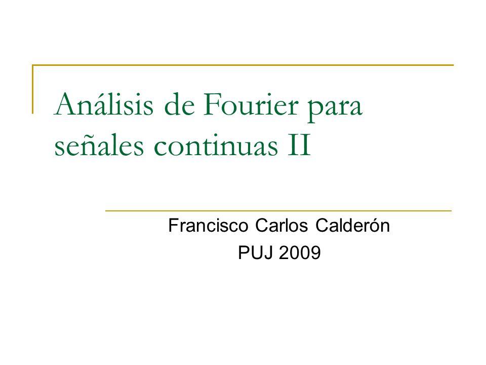 Análisis de Fourier para señales continuas II Francisco Carlos Calderón PUJ 2009