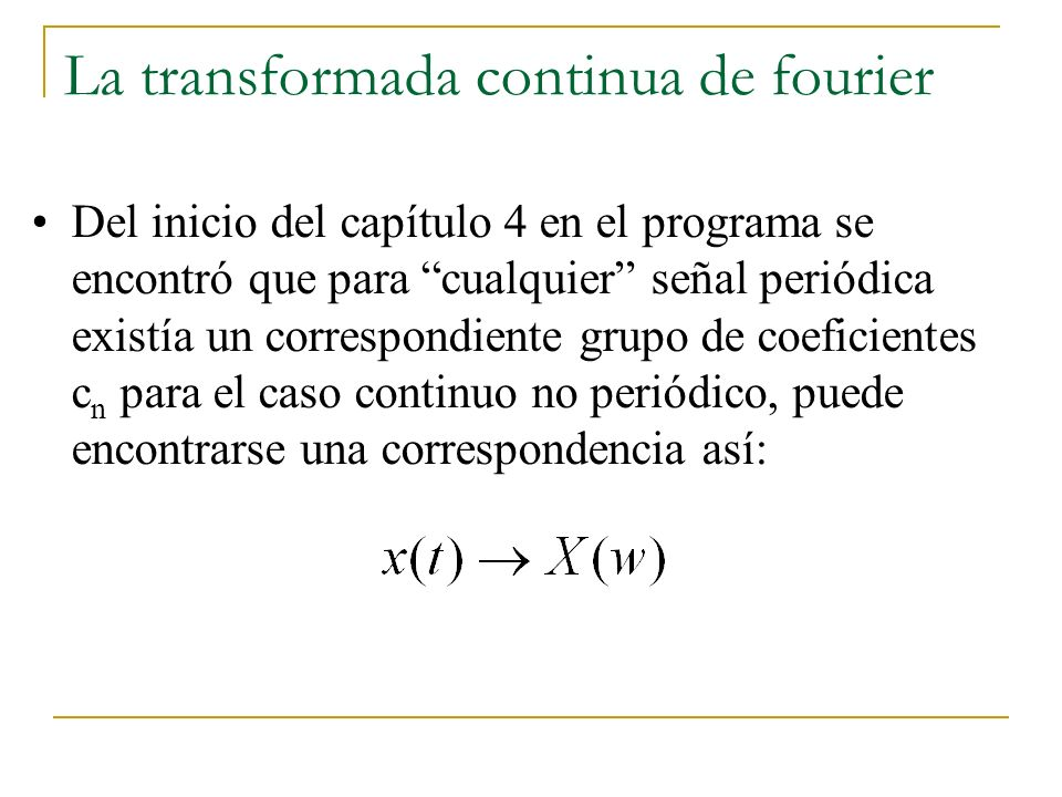 La transformada continua de fourier Del inicio del capítulo 4 en el programa se encontró que para cualquier señal periódica existía un correspondiente