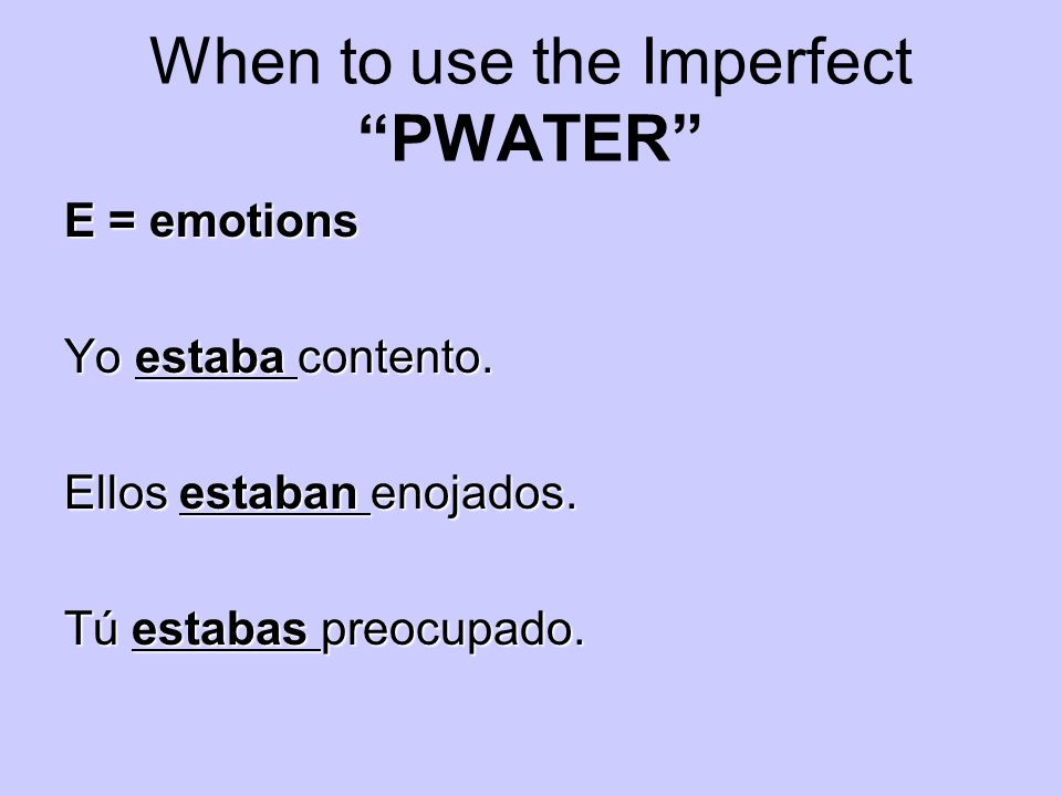 When to use the Imperfect PWATER R= reoccurring actions / repeating actions/ actions interrupted Él iba a la escuela todos los días.