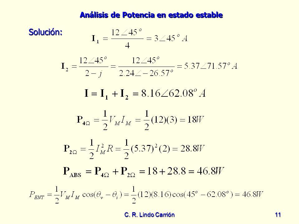 Análisis de Potencia en estado estable C. R. Lindo Carrión11 Solución: Solución:
