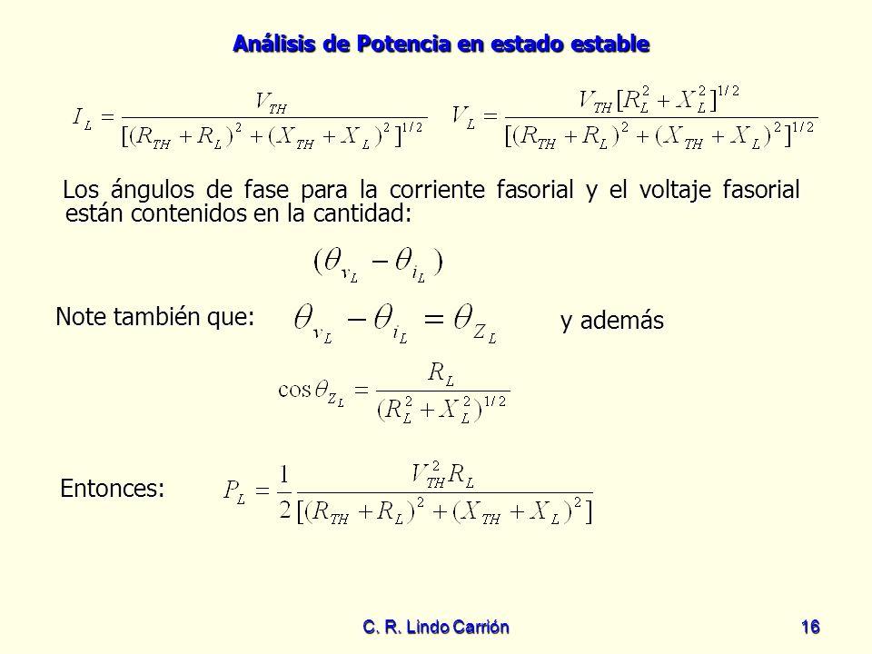 Análisis de Potencia en estado estable C. R. Lindo Carrión16 Los ángulos de fase para la corriente fasorial y el voltaje fasorial están contenidos en