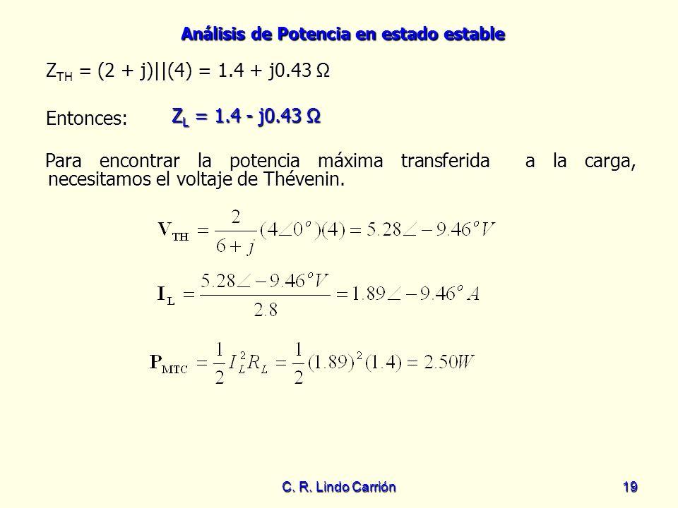 Análisis de Potencia en estado estable C. R. Lindo Carrión19 Entonces: Entonces: Para encontrar la potencia máxima transferida a la carga, necesitamos