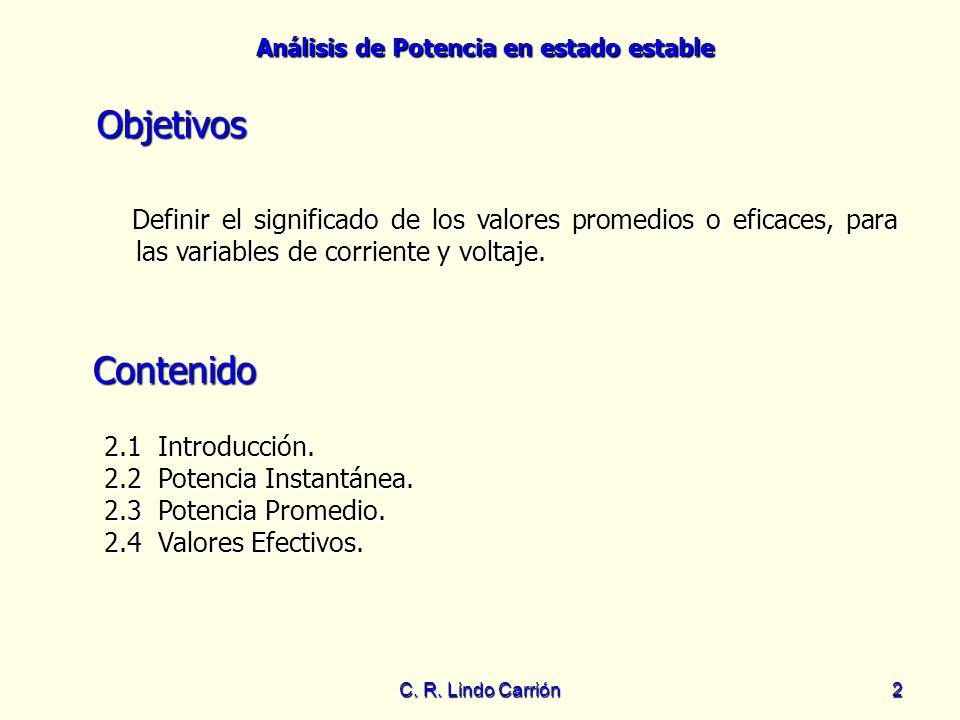 Análisis de Potencia en estado estable C. R. Lindo Carrión2 Objetivos Definir el significado de los valores promedios o eficaces, para las variables d