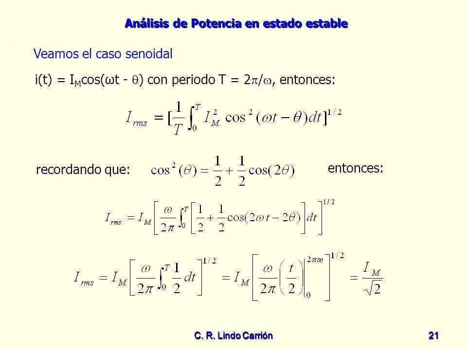 Análisis de Potencia en estado estable C. R. Lindo Carrión21 C. R. Lindo Carrión 21 Veamos el caso senoidal Veamos el caso senoidal =0 entonces: enton