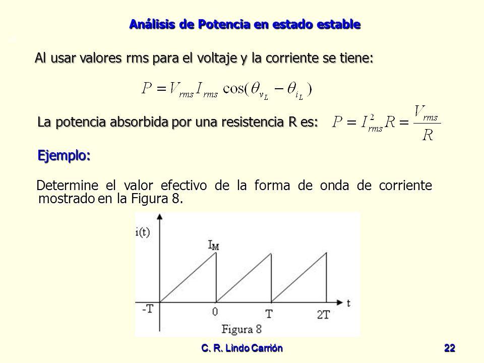Análisis de Potencia en estado estable C. R. Lindo Carrión22 C. R. Lindo Carrión 22 Al usar valores rms para el voltaje y la corriente se tiene: Al us