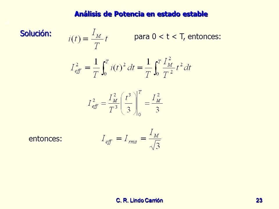 Análisis de Potencia en estado estable C. R. Lindo Carrión23 C. R. Lindo Carrión 23 Solución: Solución: para 0 < t < T, entonces: para 0 < t < T, ento