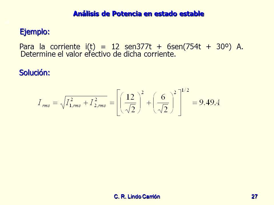 Análisis de Potencia en estado estable C. R. Lindo Carrión27 C. R. Lindo Carrión 27 =0 Para la corriente i(t) = 12 sen377t + 6sen(754t + 30º) A. Deter