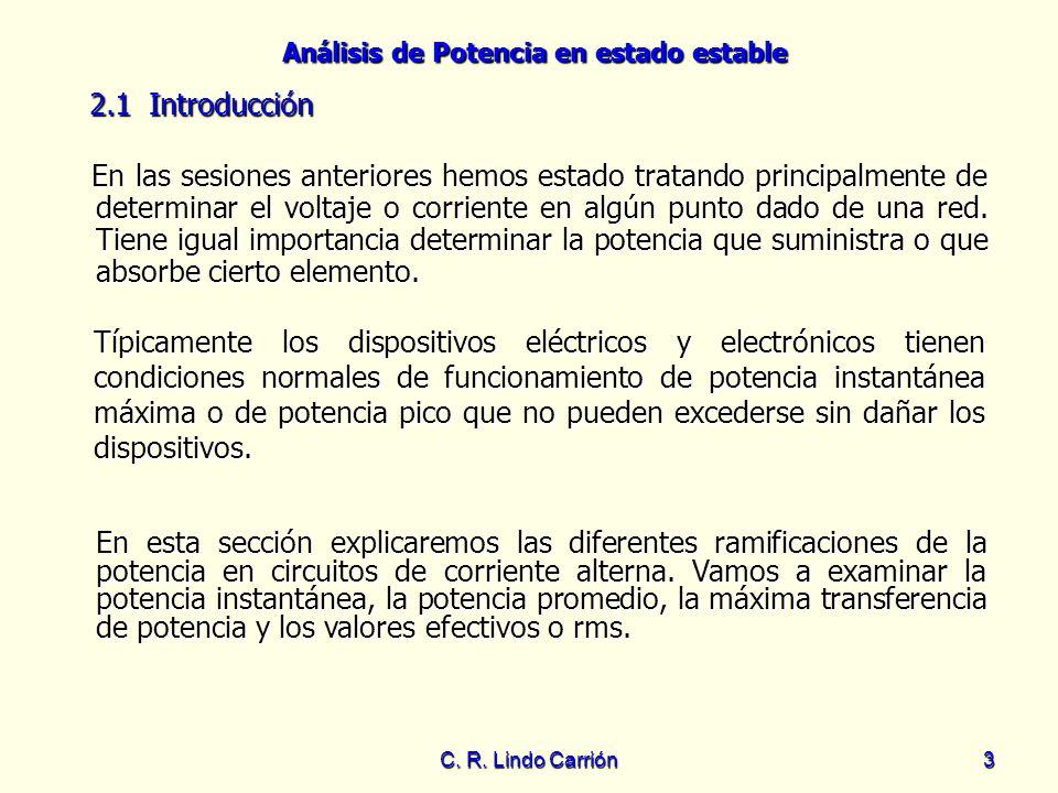 Análisis de Potencia en estado estable C. R. Lindo Carrión3 En las sesiones anteriores hemos estado tratando principalmente de determinar el voltaje o