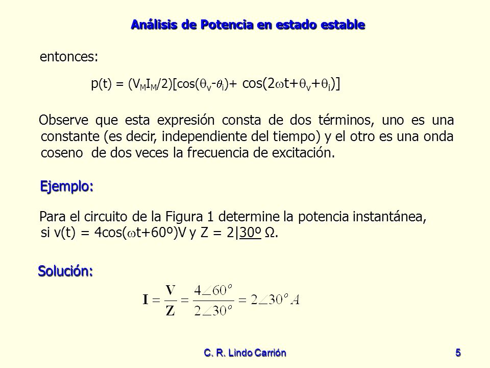 Análisis de Potencia en estado estable C. R. Lindo Carrión5 entonces: Observe que esta expresión consta de dos términos, uno es una constante (es deci