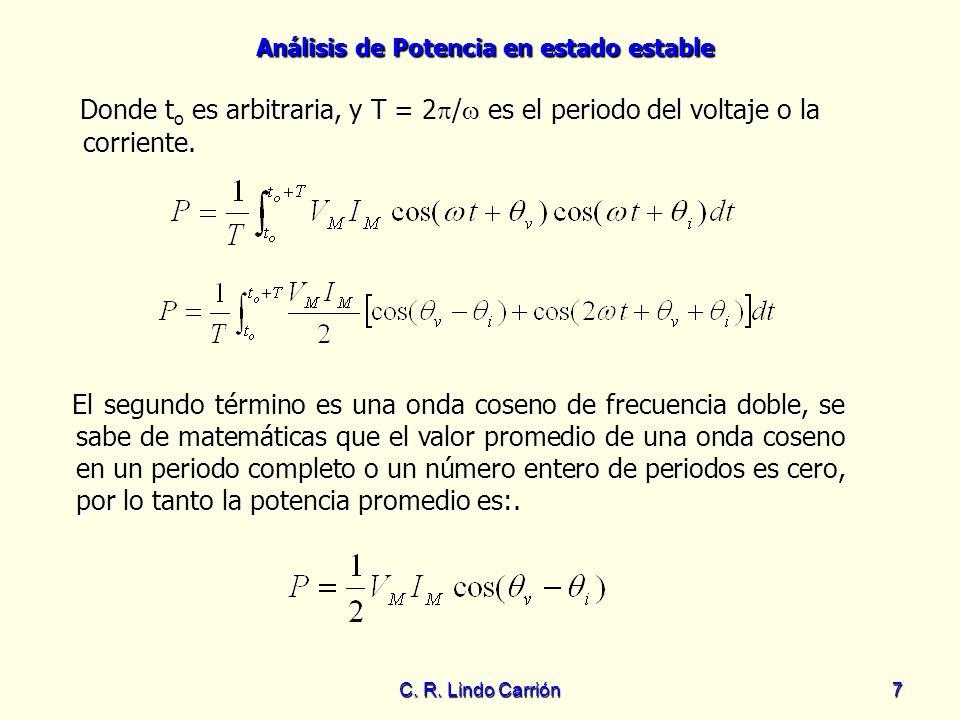 Análisis de Potencia en estado estable C. R. Lindo Carrión7 Donde t o es arbitraria, y T = 2 / es el periodo del voltaje o la corriente. Donde t o es