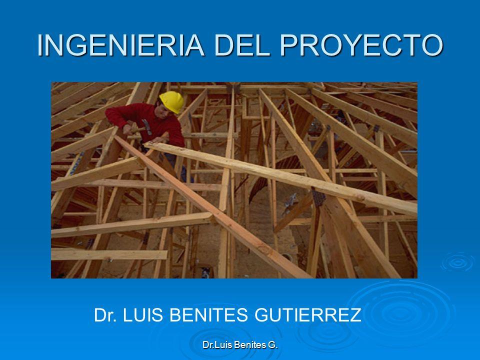 INGENIERIA DEL PROYECTO Dr. LUIS BENITES GUTIERREZ Dr.Luis Benites G.