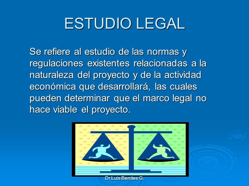 ESTUDIO LEGAL Se refiere al estudio de las normas y regulaciones existentes relacionadas a la naturaleza del proyecto y de la actividad económica que