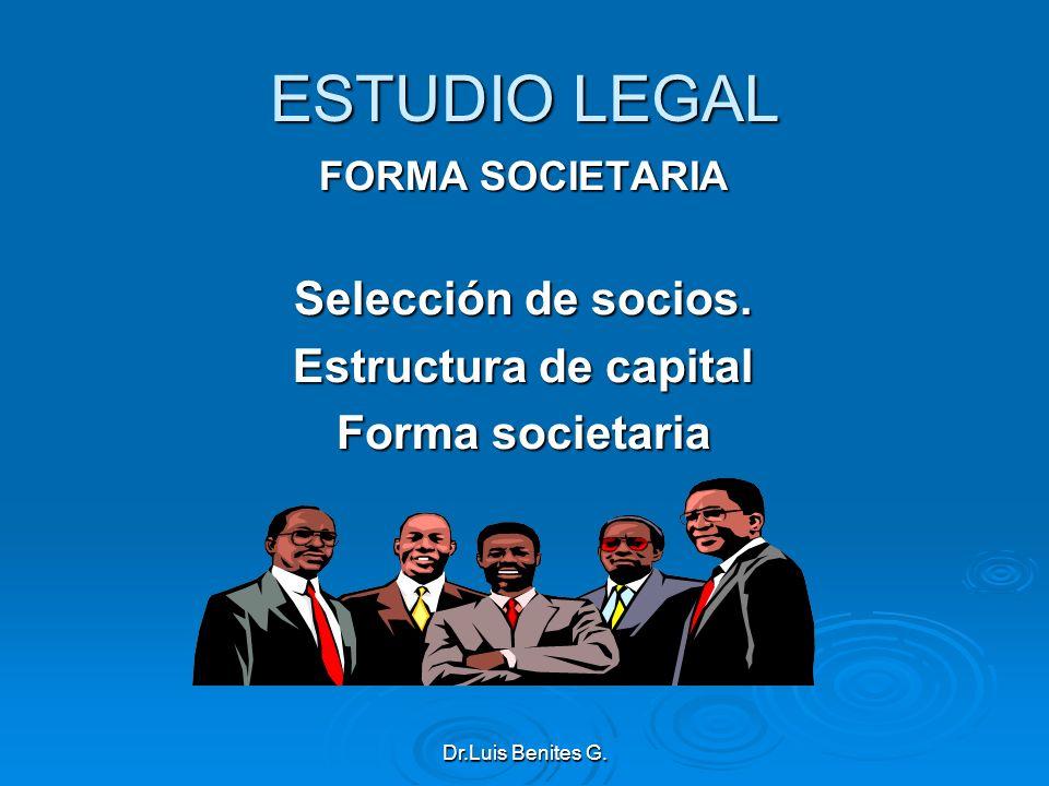 ESTUDIO LEGAL FORMA SOCIETARIA Selección de socios. Estructura de capital Forma societaria Dr.Luis Benites G.