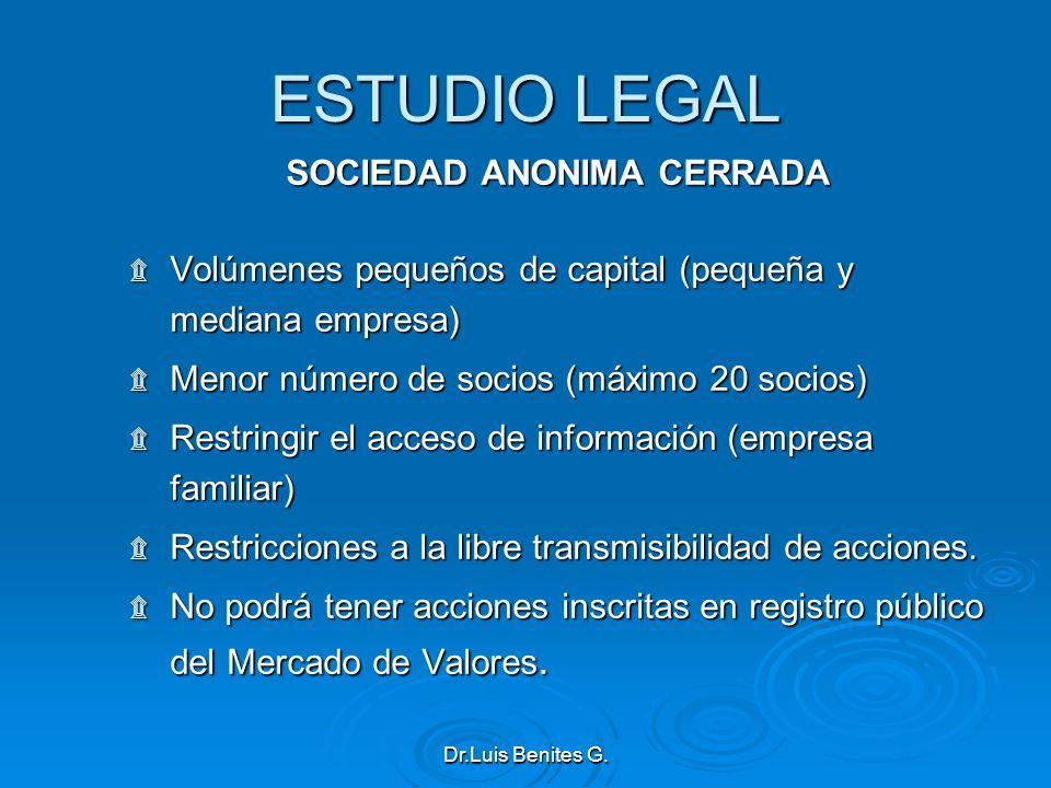 ESTUDIO LEGAL SOCIEDAD ANONIMA CERRADA ۩ Volúmenes pequeños de capital (pequeña y mediana empresa) ۩ Menor número de socios (máximo 20 socios) ۩ Restr
