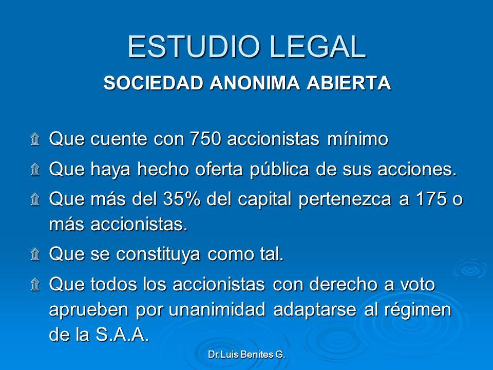 ESTUDIO LEGAL SOCIEDAD ANONIMA ABIERTA ۩ Que cuente con 750 accionistas mínimo ۩ Que haya hecho oferta pública de sus acciones. ۩ Que más del 35% del