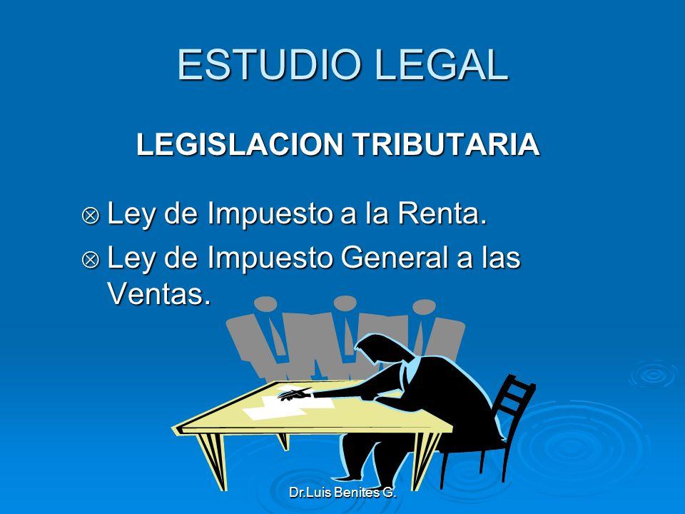 ESTUDIO LEGAL LEGISLACION TRIBUTARIA Ley de Impuesto a la Renta. Ley de Impuesto a la Renta. Ley de Impuesto General a las Ventas. Ley de Impuesto Gen