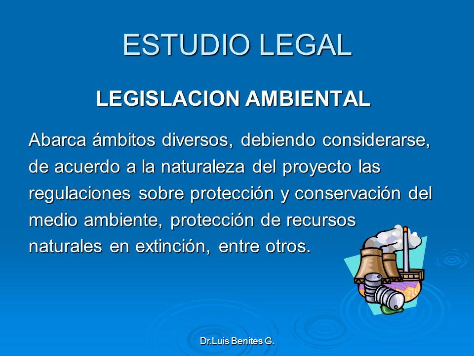 ESTUDIO LEGAL LEGISLACION AMBIENTAL Abarca ámbitos diversos, debiendo considerarse, de acuerdo a la naturaleza del proyecto las regulaciones sobre pro