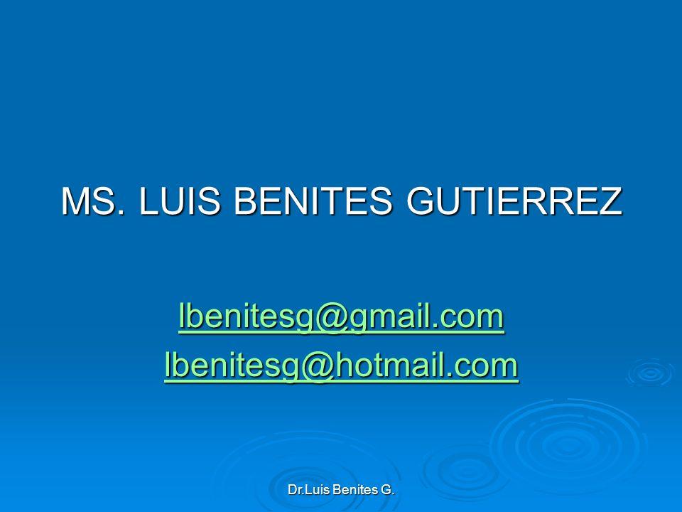 MS. LUIS BENITES GUTIERREZ lbenitesg@gmail.com lbenitesg@hotmail.com Dr.Luis Benites G.