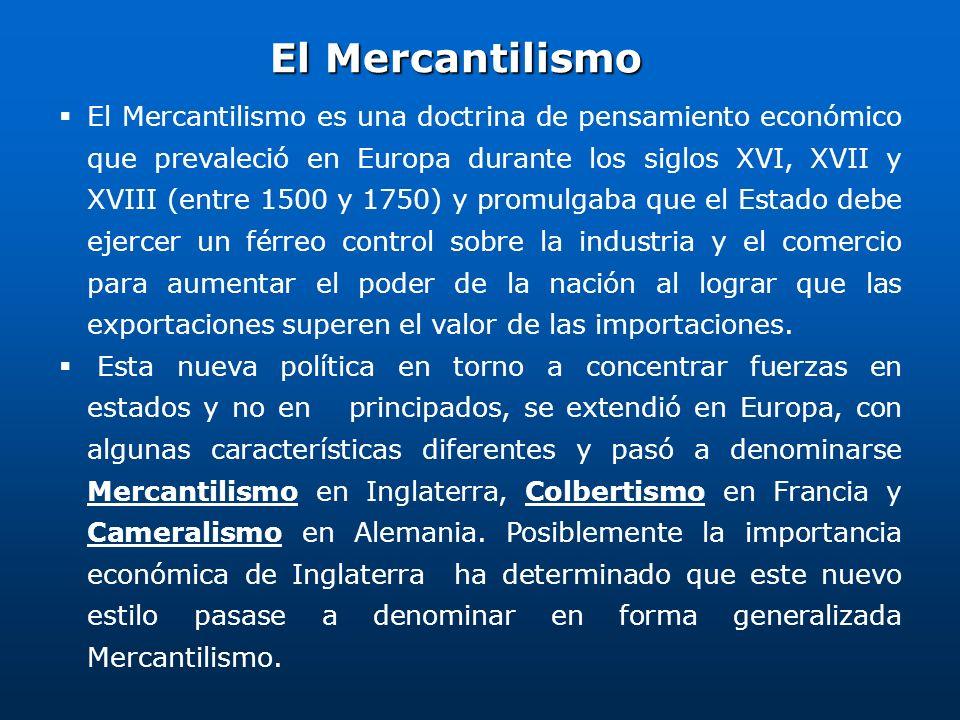 El Mercantilismo El Mercantilismo es una doctrina de pensamiento económico que prevaleció en Europa durante los siglos XVI, XVII y XVIII (entre 1500 y