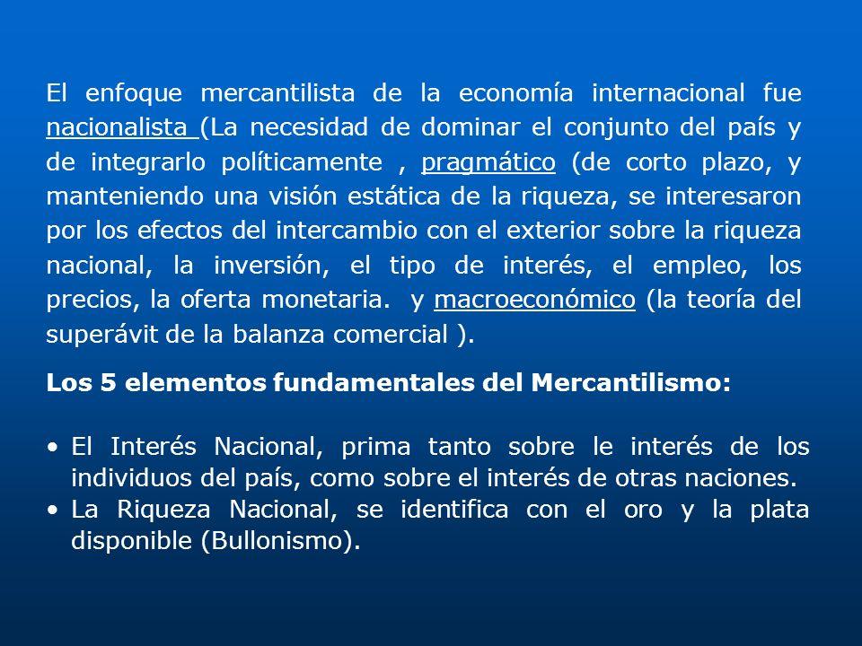 El enfoque mercantilista de la economía internacional fue nacionalista (La necesidad de dominar el conjunto del país y de integrarlo políticamente, pr