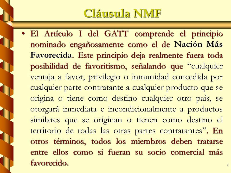 5 Cláusula NMF El Artículo I del GATT comprende el principio nominado engañosamente como el de Nación Más Favorecida. Este principio deja realmente fu
