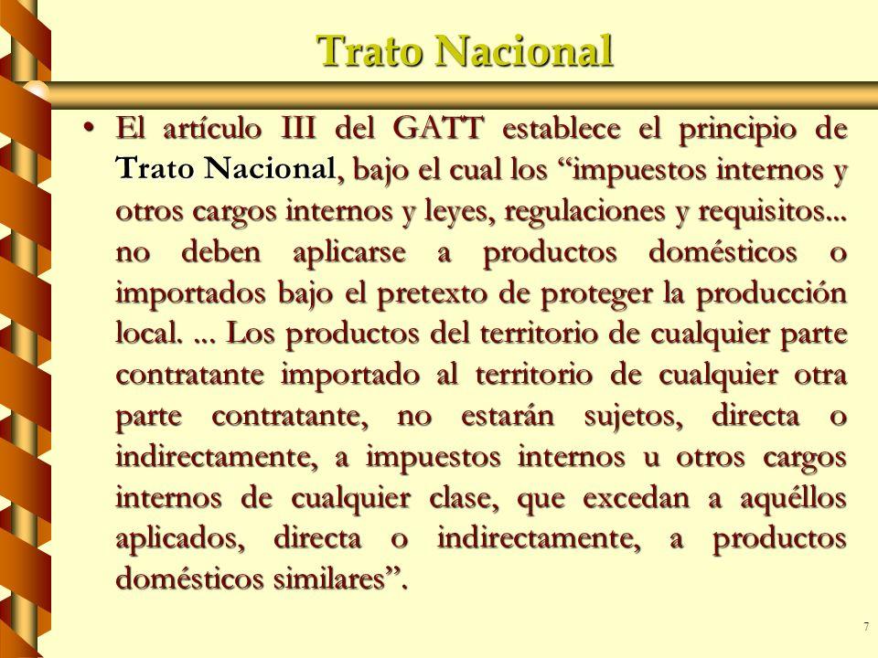7 Trato Nacional El artículo III del GATT establece el principio de Trato Nacional, bajo el cual los impuestos internos y otros cargos internos y leye