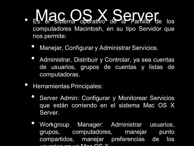 Mac OS X Server Es el sistema operativo de la Familia de los computadores Macintosh, en su tipo Servidor que nos permite: Manejar, Configurar y Admini