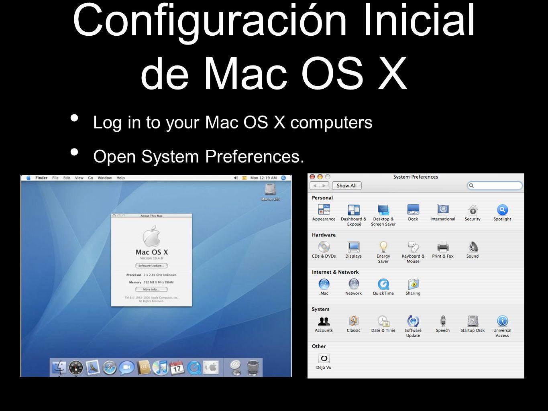 Configuración Inicial de Mac OS X Log in to your Mac OS X computers Open System Preferences.