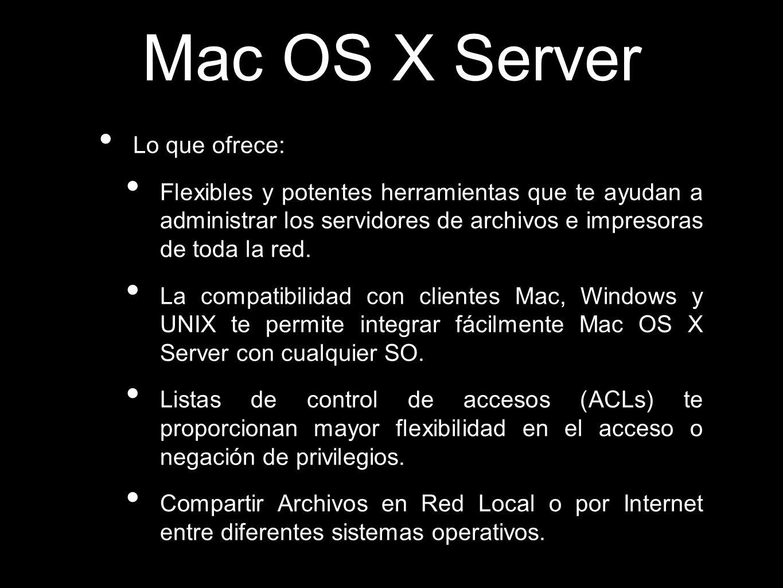 Mac OS X Server Lo que ofrece: Flexibles y potentes herramientas que te ayudan a administrar los servidores de archivos e impresoras de toda la red. L