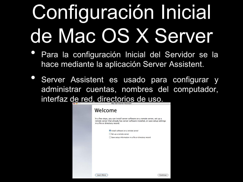 Configuración Inicial de Mac OS X Server Para la configuración Inicial del Servidor se la hace mediante la aplicación Server Assistent. Server Assiste