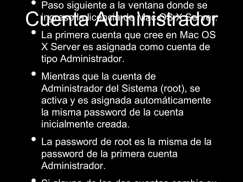 Cuenta Administrador Paso siguiente a la ventana donde se ingreso la licencia de Mac OS X Server. La primera cuenta que cree en Mac OS X Server es asi