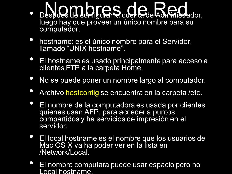 Nombres de Red Después de configurar la cuenta de Administrador, luego hay que proveer un único nombre para su computador. hostname: es el único nombr