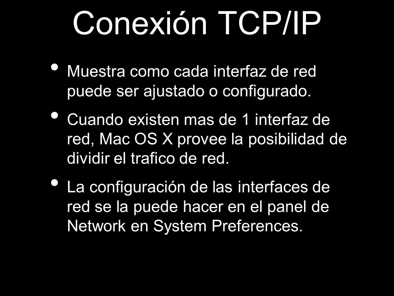 Conexión TCP/IP Muestra como cada interfaz de red puede ser ajustado o configurado. Cuando existen mas de 1 interfaz de red, Mac OS X provee la posibi
