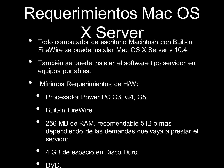 Requerimientos Mac OS X Server Todo computador de escritorio Macintosh con Built-in FireWire se puede instalar Mac OS X Server v 10.4. También se pued