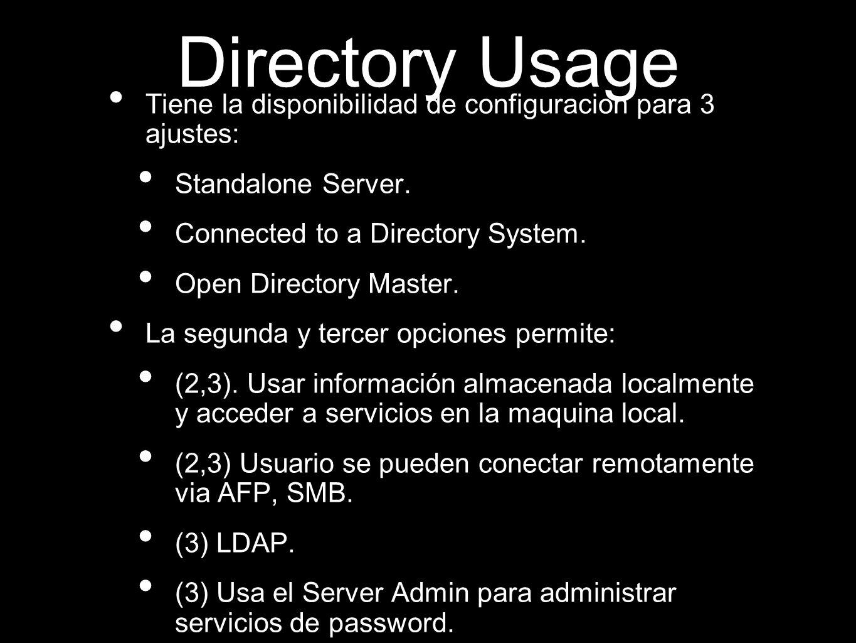 Directory Usage Tiene la disponibilidad de configuracion para 3 ajustes: Standalone Server. Connected to a Directory System. Open Directory Master. La
