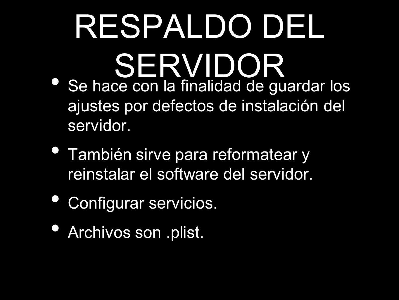 RESPALDO DEL SERVIDOR Se hace con la finalidad de guardar los ajustes por defectos de instalación del servidor. También sirve para reformatear y reins