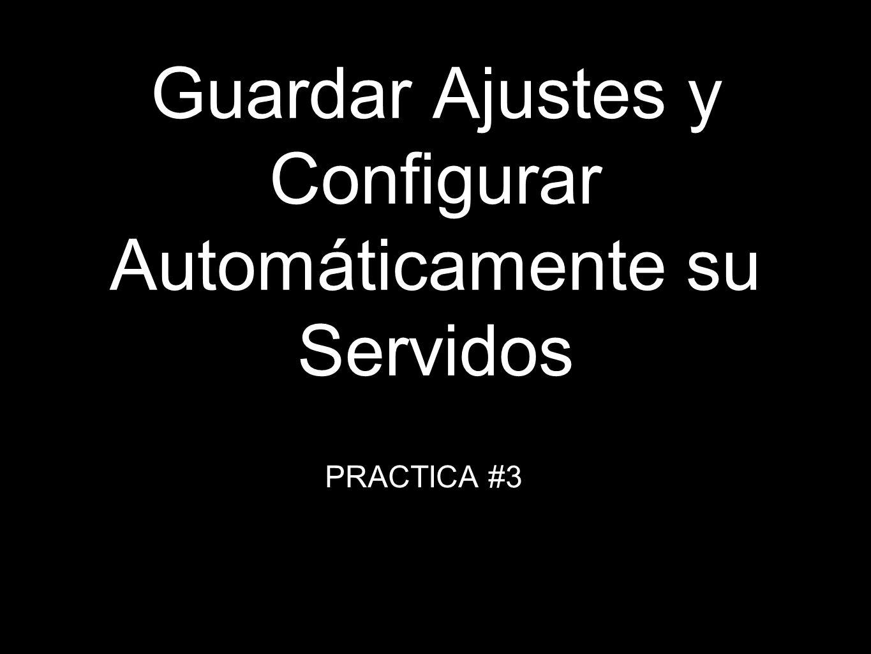 Guardar Ajustes y Configurar Automáticamente su Servidos PRACTICA #3