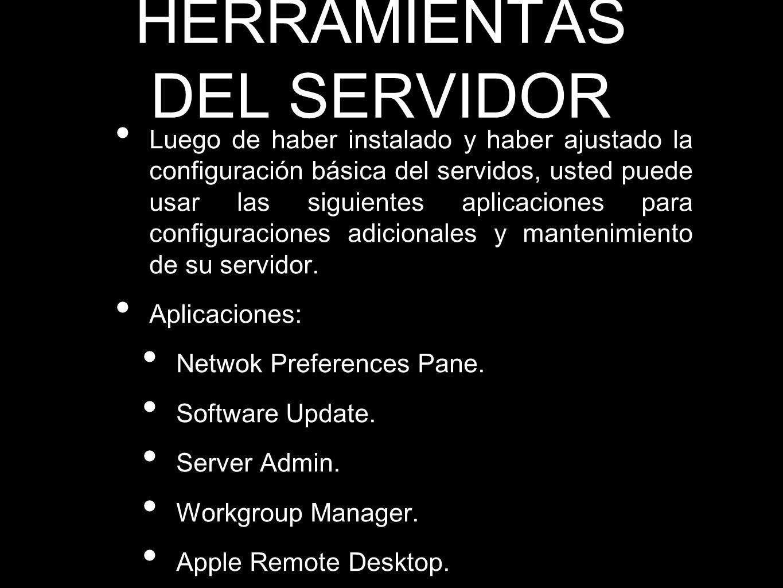 HERRAMIENTAS DEL SERVIDOR Luego de haber instalado y haber ajustado la configuración básica del servidos, usted puede usar las siguientes aplicaciones