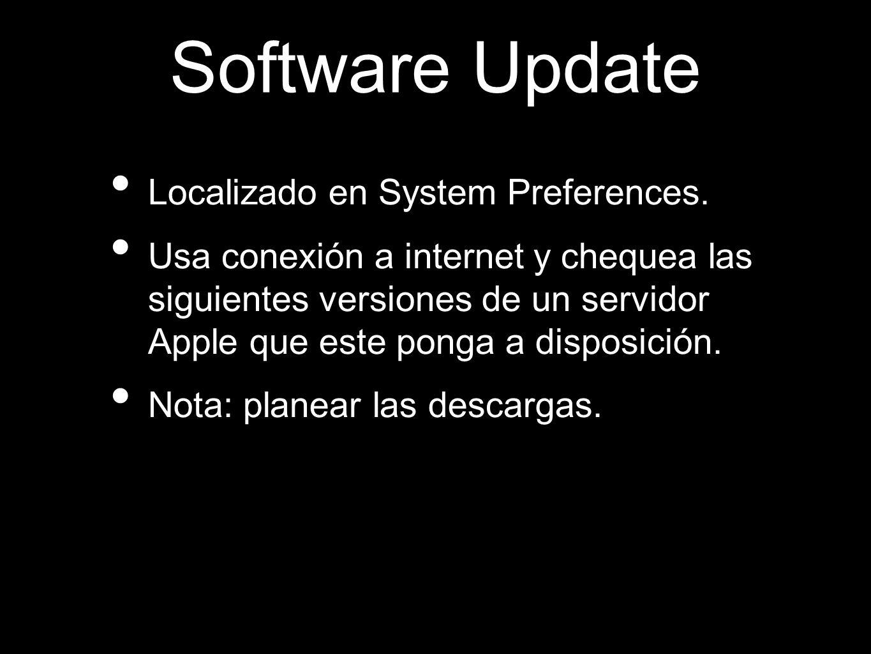 Software Update Localizado en System Preferences. Usa conexión a internet y chequea las siguientes versiones de un servidor Apple que este ponga a dis