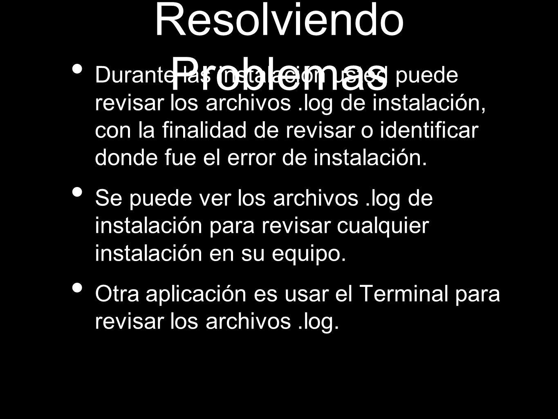 Resolviendo Problemas Durante las instalación usted puede revisar los archivos.log de instalación, con la finalidad de revisar o identificar donde fue