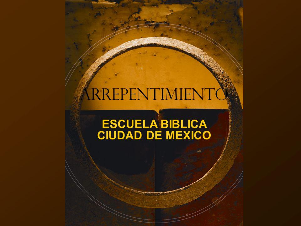 ARREPENTIMIENTO ESCUELA BIBLICA CIUDAD DE MEXICO