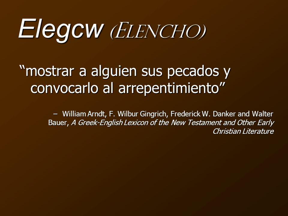 Elegcw ( E lencho) mostrar a alguien sus pecados y convocarlo al arrepentimiento –William Arndt, F. Wilbur Gingrich, Frederick W. Danker and Walter Ba