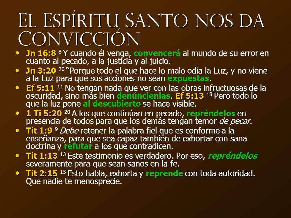 E l E spíritu S anto nos da C onvicción Jn 16:8 Jn 16:8 8 Y cuando él venga, convencerá al mundo de su error en cuanto al pecado, a la justicia y al j