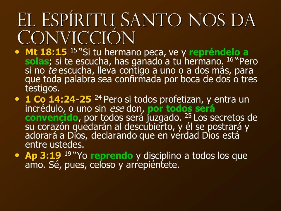 E l E spíritu S anto nos da C onvicción Mt 18:15 Mt 18:15 15 Si tu hermano peca, ve y repréndelo a solas; si te escucha, has ganado a tu hermano. 16 P