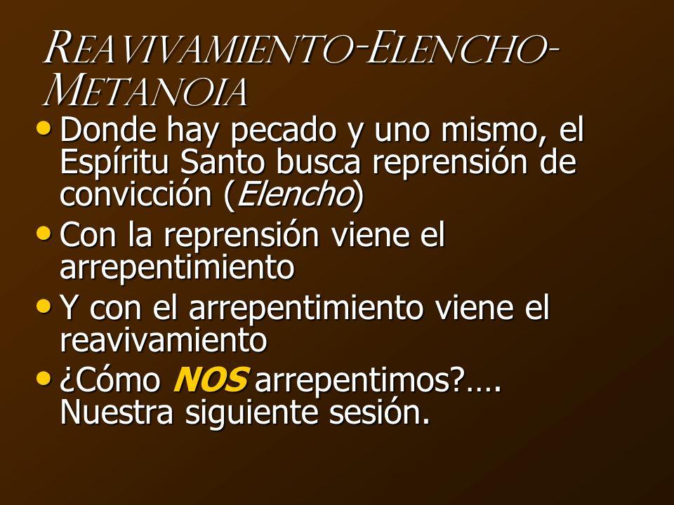 R eavivamiento -E lencho- M etanoia Donde hay pecado y uno mismo, el Espíritu Santo busca reprensión de convicción (Elencho) Donde hay pecado y uno mi