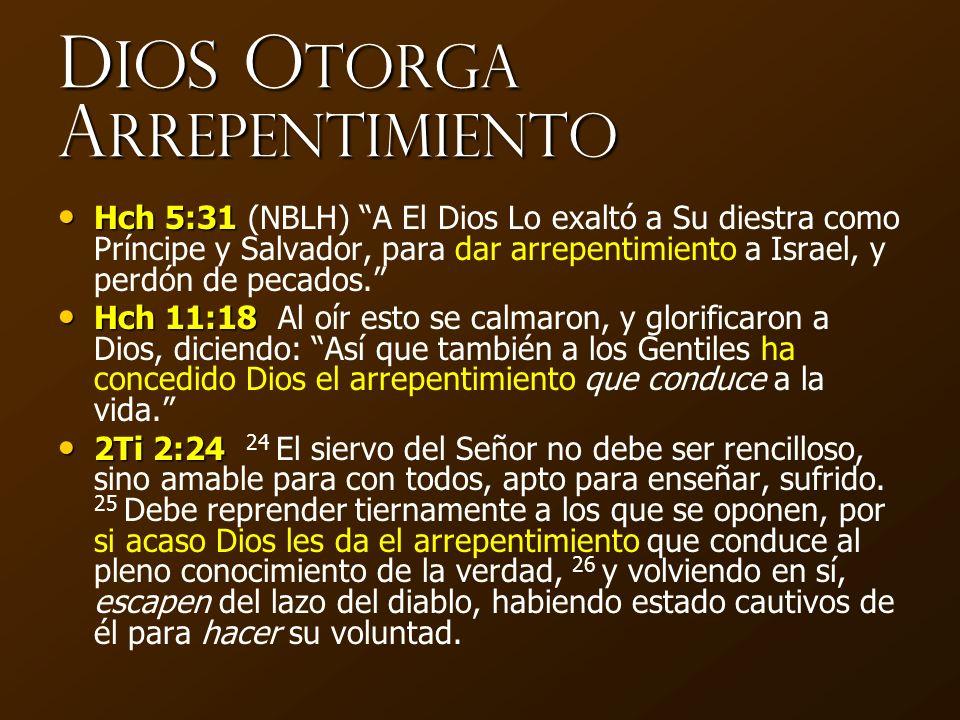 D ios O torga A rrepentimiento Hch 5:31 Hch 5:31 (NBLH) A El Dios Lo exaltó a Su diestra como Príncipe y Salvador, para dar arrepentimiento a Israel,