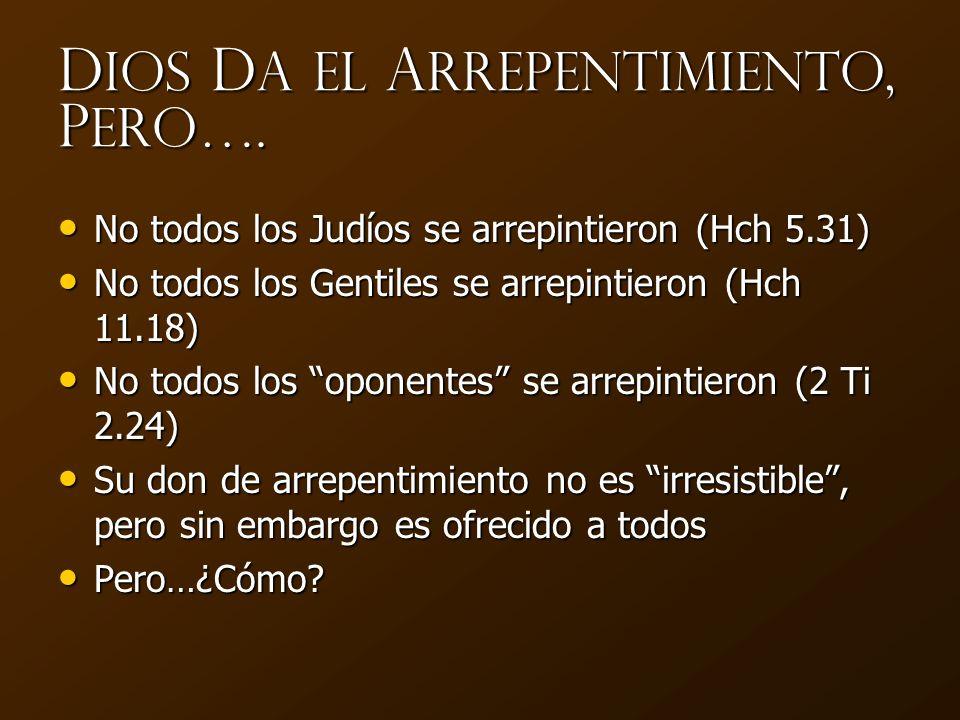 D ios D a el A rrepentimiento, P ero …. No todos los Judíos se arrepintieron (Hch 5.31) No todos los Judíos se arrepintieron (Hch 5.31) No todos los G